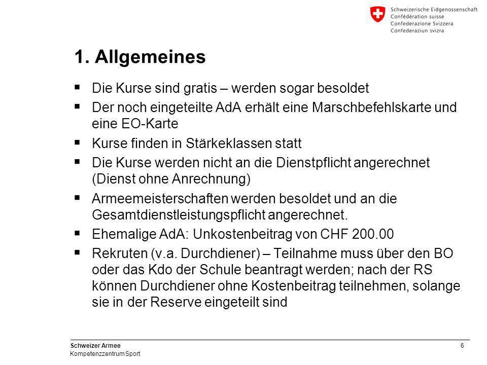 6 Schweizer Armee Kompetenzzentrum Sport 1. Allgemeines  Die Kurse sind gratis – werden sogar besoldet  Der noch eingeteilte AdA erhält eine Marschb