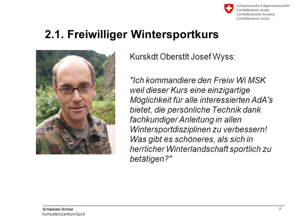 7 Schweizer Armee Kompetenzzentrum Sport 2.1. Freiwilliger Wintersportkurs Kurskdt Oberstlt Josef Wyss:
