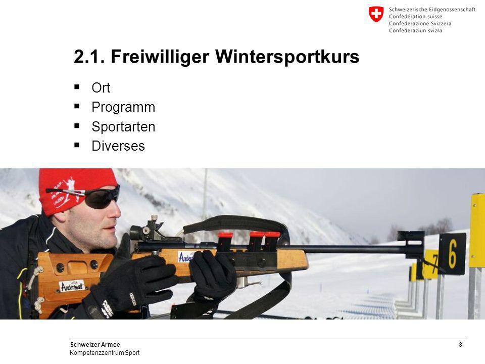 8 Schweizer Armee Kompetenzzentrum Sport 2.1. Freiwilliger Wintersportkurs  Ort  Programm  Sportarten  Diverses