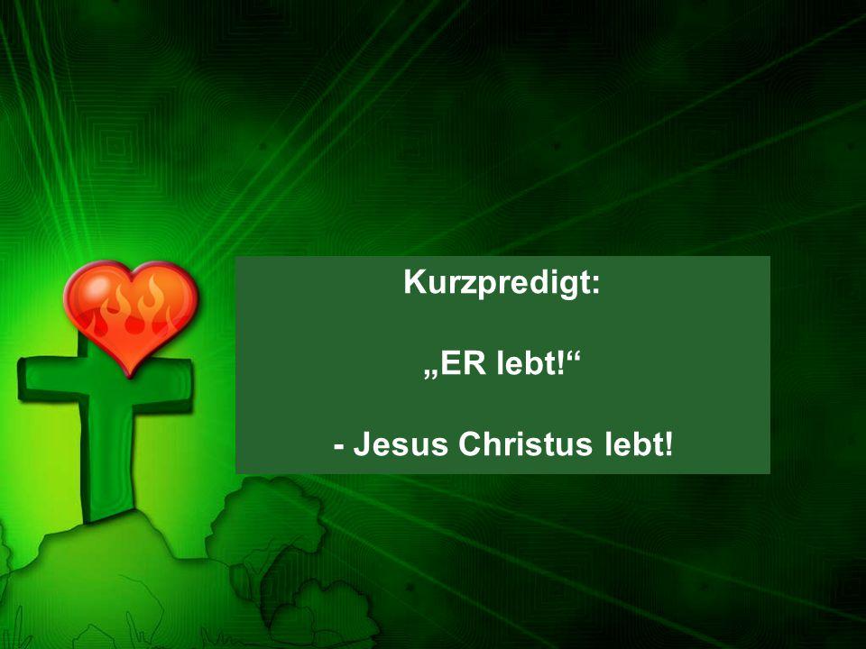 """Kurzpredigt: """"ER lebt!"""" - Jesus Christus lebt!"""