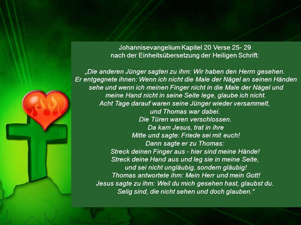 """Johannisevangelium Kapitel 20 Verse 25- 29 nach der Einheitsübersetzung der Heiligen Schrift: """"Die anderen Jünger sagten zu ihm: Wir haben den Herrn g"""