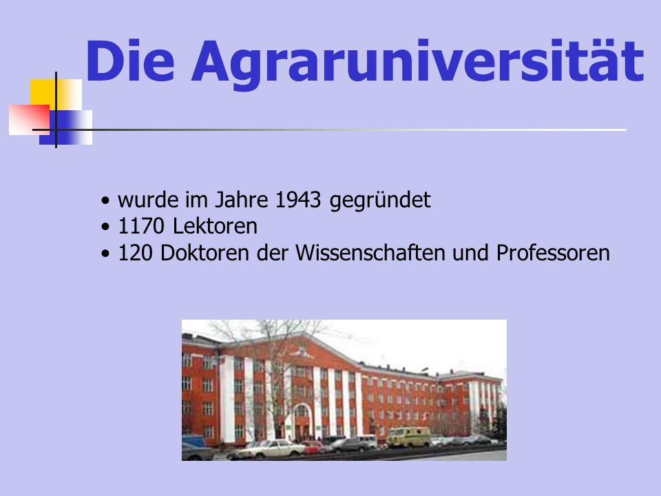 Die Agraruniversität wurde im Jahre 1943 gegründet 1170 Lektoren 120 Doktoren der Wissenschaften und Professoren