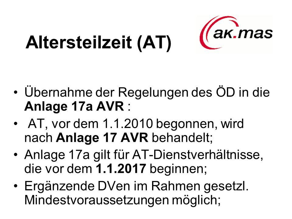 Altersteilzeit (AT) Übernahme der Regelungen des ÖD in die Anlage 17a AVR : AT, vor dem 1.1.2010 begonnen, wird nach Anlage 17 AVR behandelt; Anlage 17a gilt für AT-Dienstverhältnisse, die vor dem 1.1.2017 beginnen; Ergänzende DVen im Rahmen gesetzl.