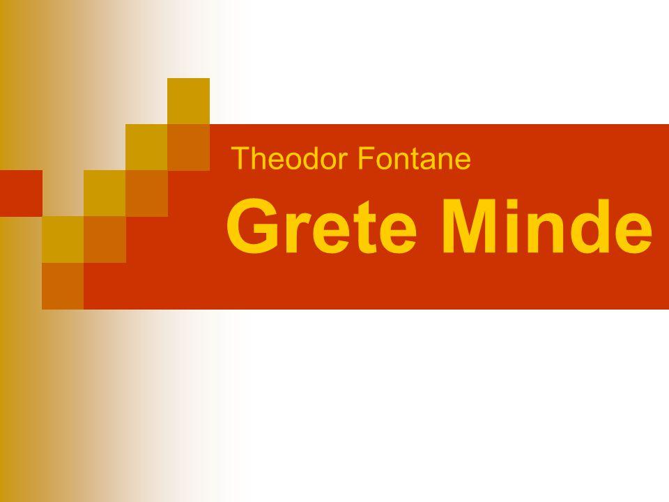 """Grete Minde Der Autor:  Biographie  Werke """"Grete Minde :  Inhalt  Aufbau/Struktur  Hauptpersonen  Entstehung/Rezeption  Interpretation Webtipps"""