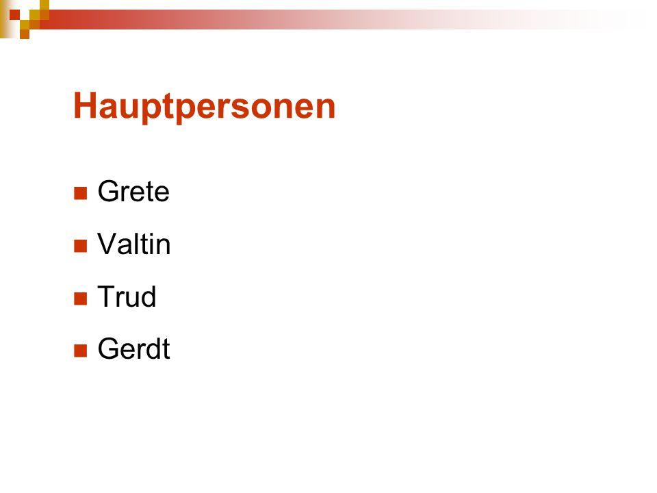 Hauptpersonen Grete Valtin Trud Gerdt