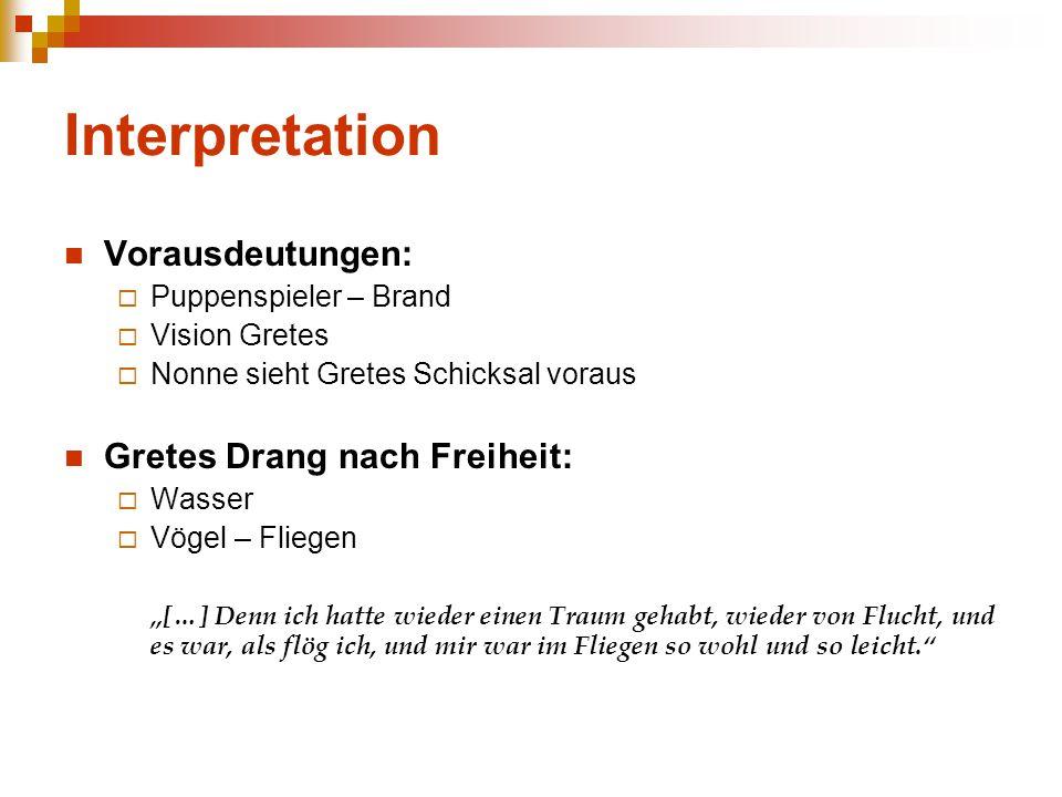 Interpretation Vorausdeutungen:  Puppenspieler – Brand  Vision Gretes  Nonne sieht Gretes Schicksal voraus Gretes Drang nach Freiheit:  Wasser  V