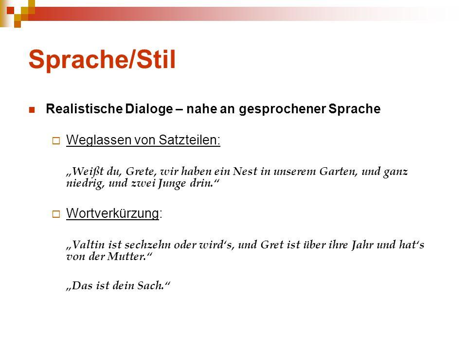 """Sprache/Stil Realistische Dialoge – nahe an gesprochener Sprache  Weglassen von Satzteilen: """"Weißt du, Grete, wir haben ein Nest in unserem Garten, u"""