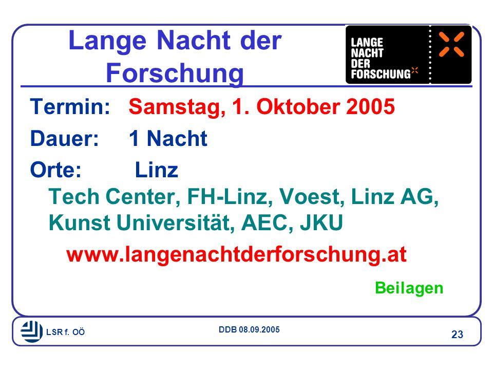LSR f.OÖ DDB 08.09.2005 23 Lange Nacht der Forschung Termin:Samstag, 1.