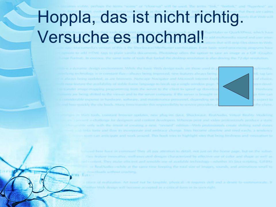 Hoppla, das ist nicht richtig. Versuche es nochmal!