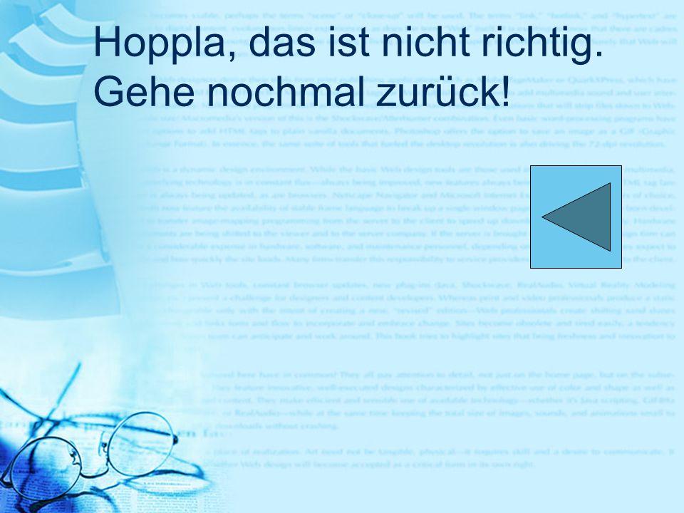 Hoppla, das ist nicht richtig. Gehe nochmal zurück!