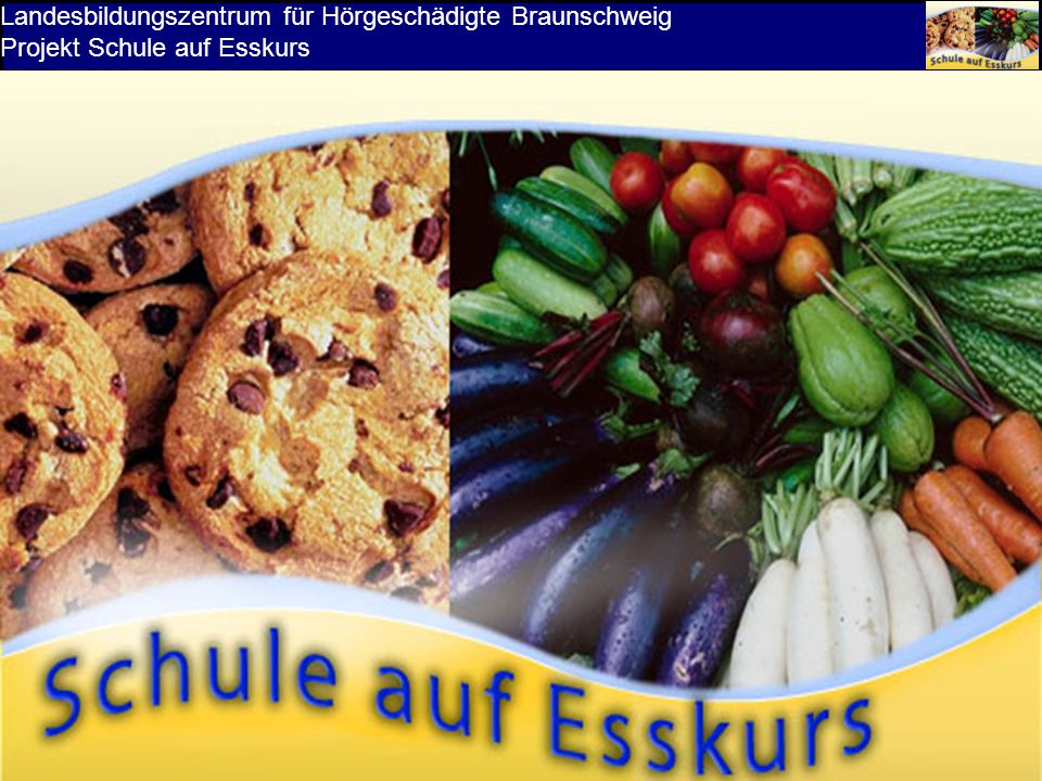 Landesbildungszentrum für Hörgeschädigte Braunschweig Projekt Schule auf Esskurs