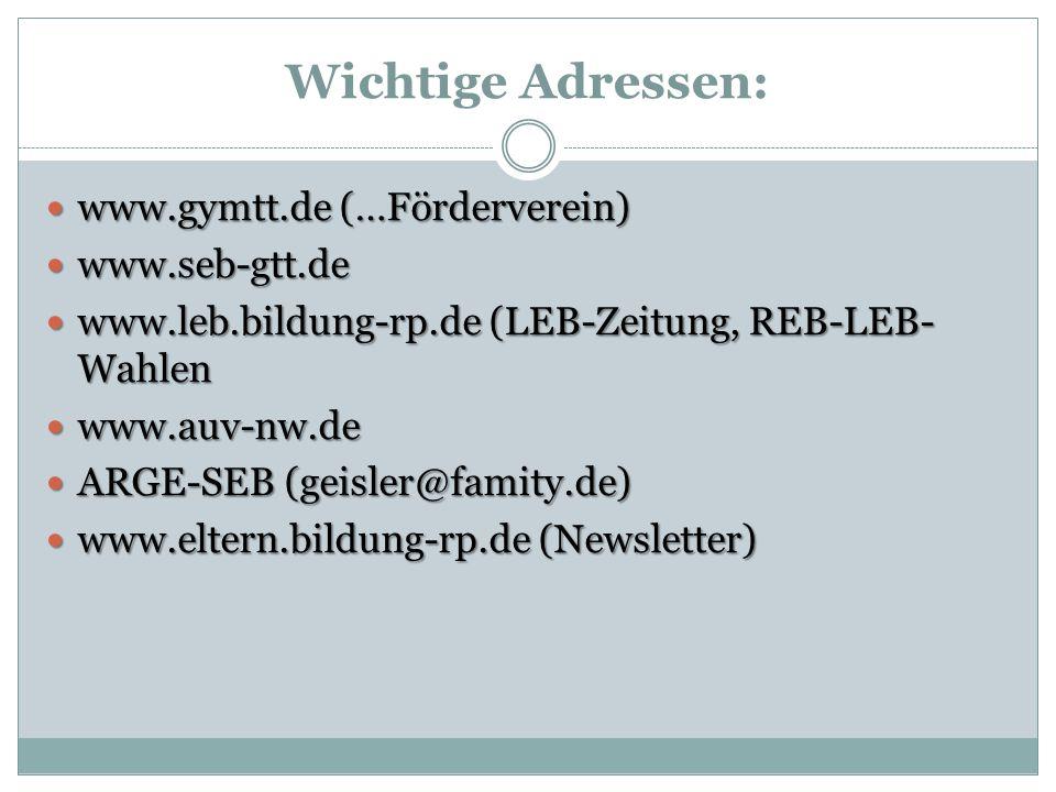Wichtige Adressen: www.gymtt.de (…Förderverein) www.gymtt.de (…Förderverein) www.seb-gtt.de www.seb-gtt.de www.leb.bildung-rp.de (LEB-Zeitung, REB-LEB