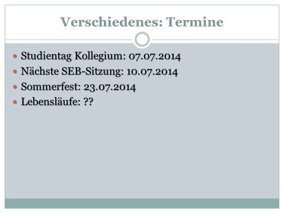 Verschiedenes: Termine Studientag Kollegium: 07.07.2014 Studientag Kollegium: 07.07.2014 Nächste SEB-Sitzung: 10.07.2014 Nächste SEB-Sitzung: 10.07.20