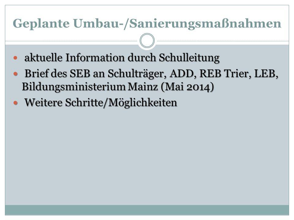 Geplante Umbau-/Sanierungsmaßnahmen aktuelle Information durch Schulleitung Brief des SEB an Schulträger, ADD, REB Trier, LEB, Bildungsministerium Mai