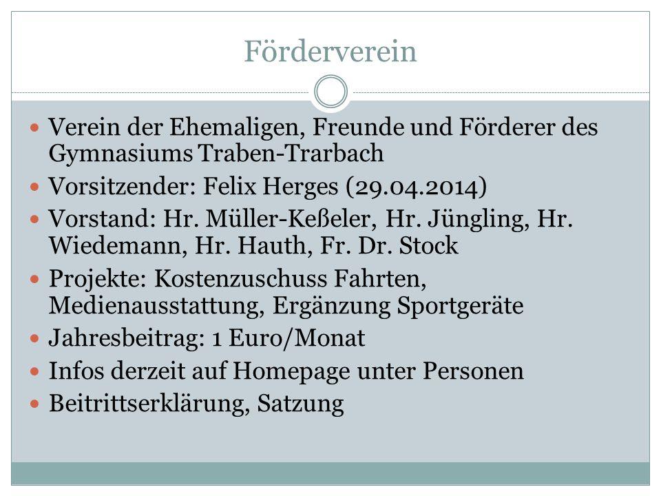Förderverein Verein der Ehemaligen, Freunde und Förderer des Gymnasiums Traben-Trarbach Vorsitzender: Felix Herges (29.04.2014) Vorstand: Hr. Müller-K