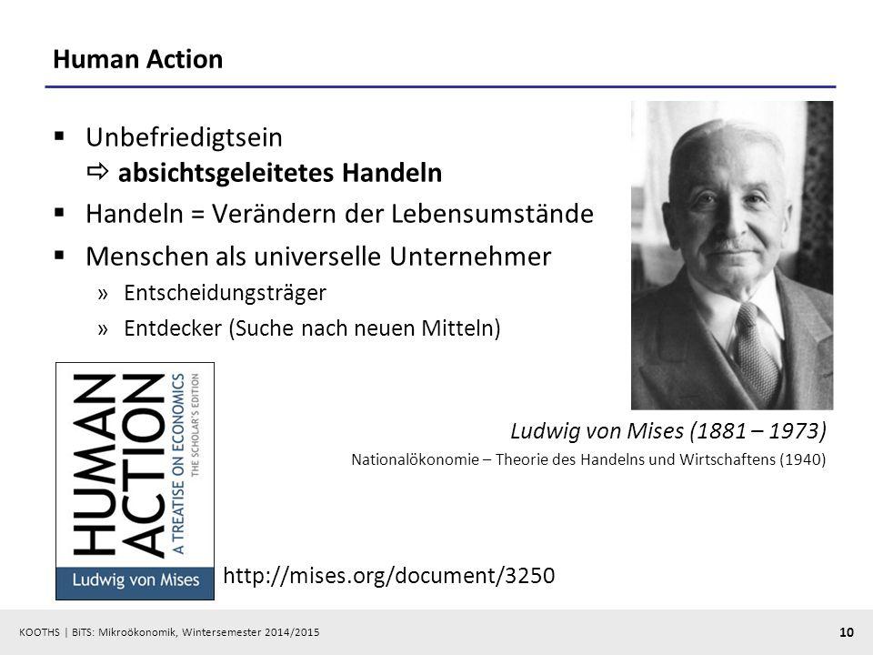 KOOTHS | BiTS: Mikroökonomik, Wintersemester 2014/2015 10 Human Action  Unbefriedigtsein  absichtsgeleitetes Handeln  Handeln = Verändern der Leben