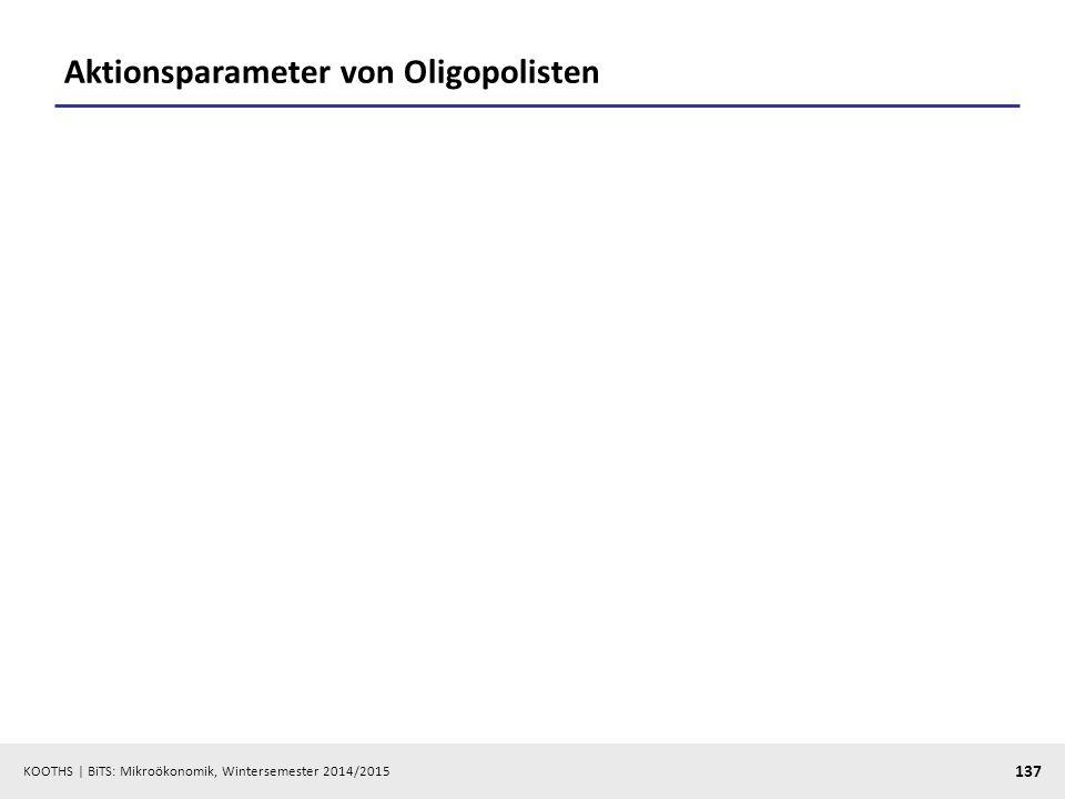 KOOTHS | BiTS: Mikroökonomik, Wintersemester 2014/2015 137 Aktionsparameter von Oligopolisten