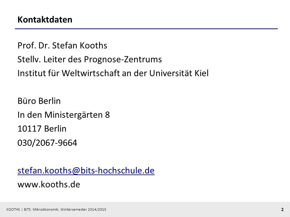 KOOTHS | BiTS: Mikroökonomik, Wintersemester 2014/2015 2 Kontaktdaten Prof. Dr. Stefan Kooths Stellv. Leiter des Prognose-Zentrums Institut für Weltwi