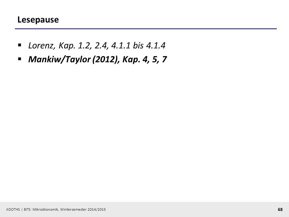 KOOTHS | BiTS: Mikroökonomik, Wintersemester 2014/2015 68 Lesepause  Lorenz, Kap. 1.2, 2.4, 4.1.1 bis 4.1.4  Mankiw/Taylor (2012), Kap. 4, 5, 7