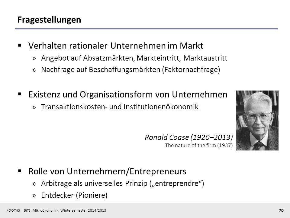 KOOTHS | BiTS: Mikroökonomik, Wintersemester 2014/2015 70 Fragestellungen  Verhalten rationaler Unternehmen im Markt »Angebot auf Absatzmärkten, Mark