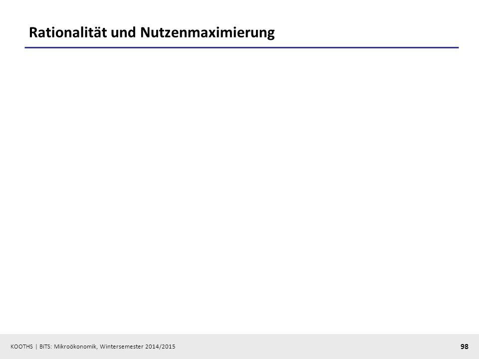 KOOTHS | BiTS: Mikroökonomik, Wintersemester 2014/2015 98 Rationalität und Nutzenmaximierung