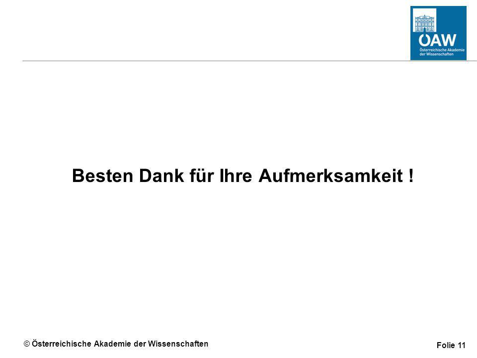 © Österreichische Akademie der Wissenschaften Folie 11 Besten Dank für Ihre Aufmerksamkeit !