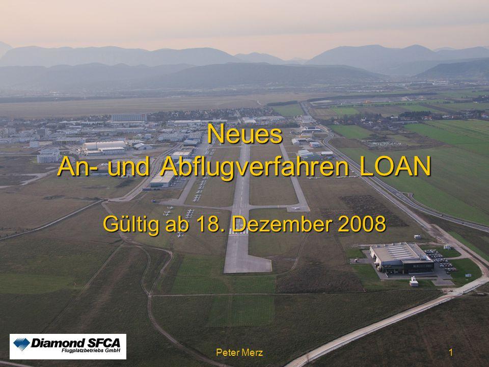 Peter Merz Neues An-und Abflugverfahren LOAN1 Neues An- und Abflugverfahren LOAN Gültig ab 18. Dezember 2008 Peter Merz 1