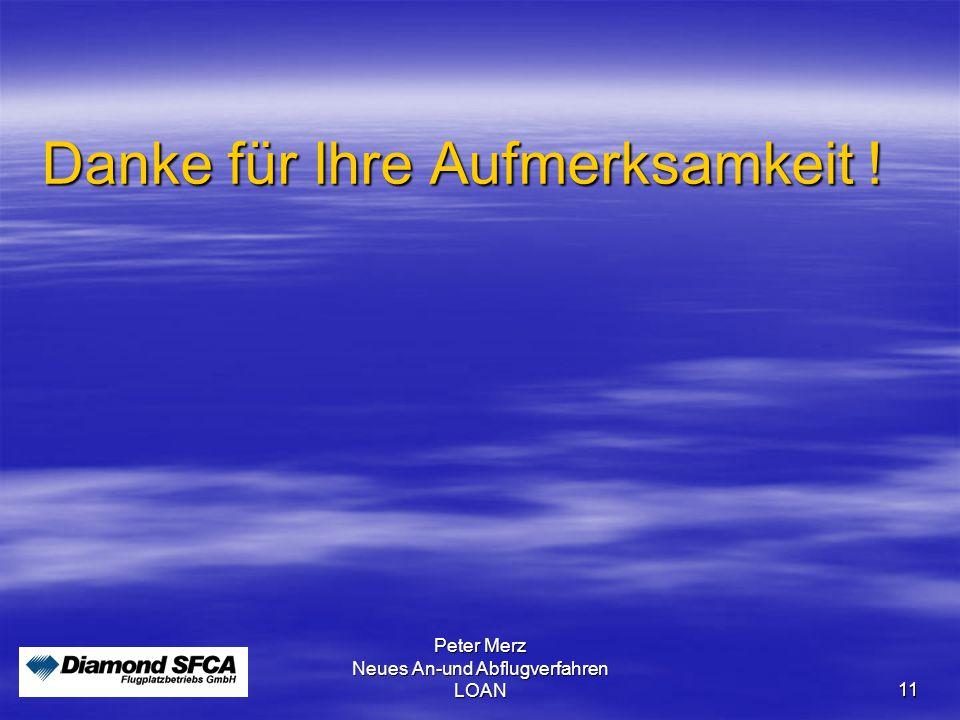 Peter Merz Neues An-und Abflugverfahren LOAN11 Danke für Ihre Aufmerksamkeit !