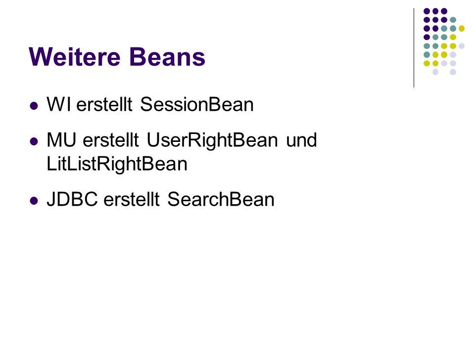 Weitere Beans WI erstellt SessionBean MU erstellt UserRightBean und LitListRightBean JDBC erstellt SearchBean