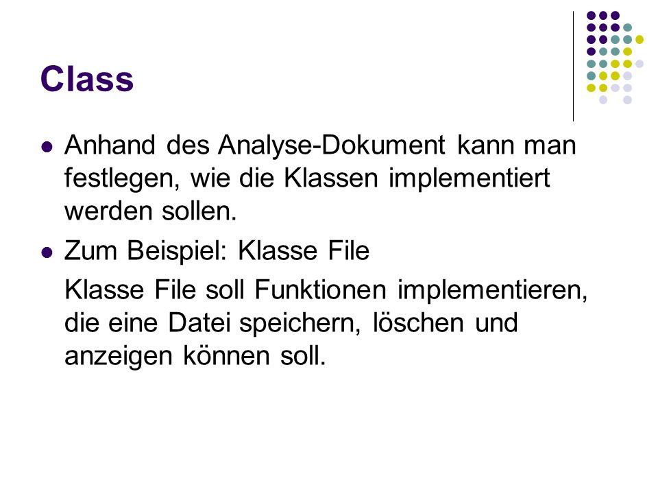 Class Anhand des Analyse-Dokument kann man festlegen, wie die Klassen implementiert werden sollen. Zum Beispiel: Klasse File Klasse File soll Funktion