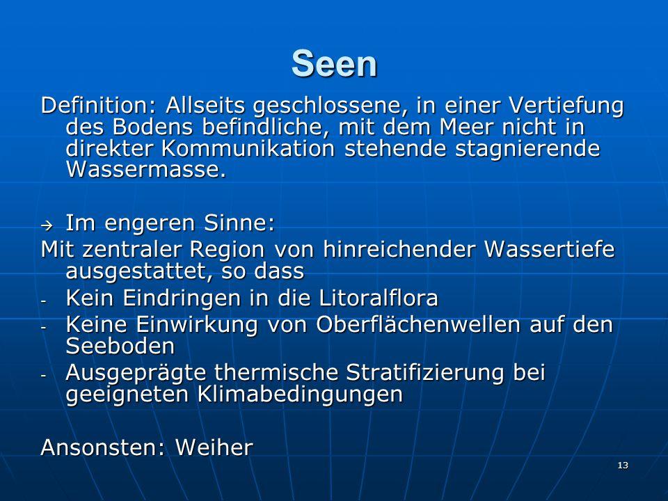13 Seen Definition: Allseits geschlossene, in einer Vertiefung des Bodens befindliche, mit dem Meer nicht in direkter Kommunikation stehende stagniere