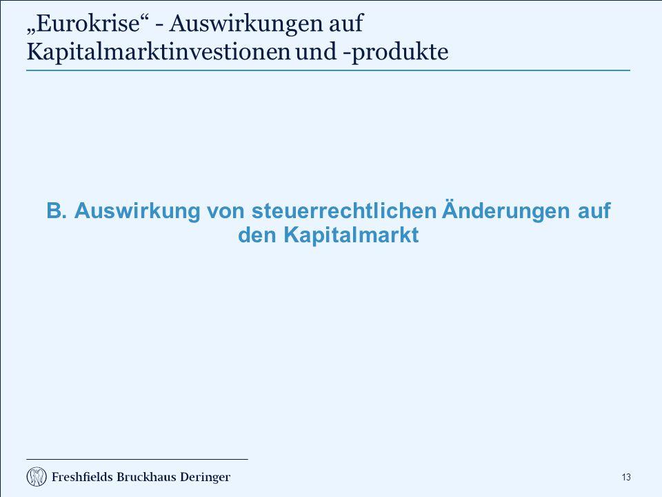 """13 """"Eurokrise"""" - Auswirkungen auf Kapitalmarktinvestionen und -produkte B. Auswirkung von steuerrechtlichen Änderungen auf den Kapitalmarkt"""