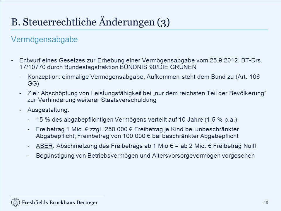 16 B. Steuerrechtliche Änderungen (3) Vermögensabgabe -Entwurf eines Gesetzes zur Erhebung einer Vermögensabgabe vom 25.9.2012, BT-Drs. 17/10770 durch