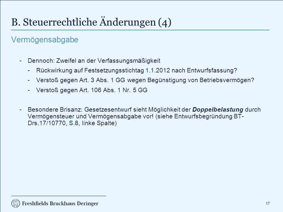 17 B. Steuerrechtliche Änderungen (4) Vermögensabgabe -Dennoch: Zweifel an der Verfassungsmäßigkeit -Rückwirkung auf Festsetzungsstichtag 1.1.2012 nac