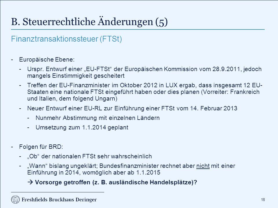 """18 B. Steuerrechtliche Änderungen (5) Finanztransaktionssteuer (FTSt) -Europäische Ebene: -Urspr. Entwurf einer """"EU-FTSt"""" der Europäischen Kommission"""