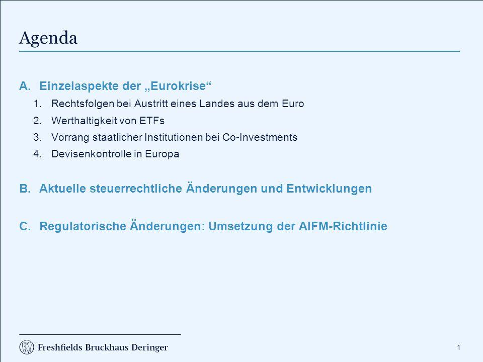 """1 Agenda A.Einzelaspekte der """"Eurokrise"""" 1.Rechtsfolgen bei Austritt eines Landes aus dem Euro 2.Werthaltigkeit von ETFs 3.Vorrang staatlicher Institu"""