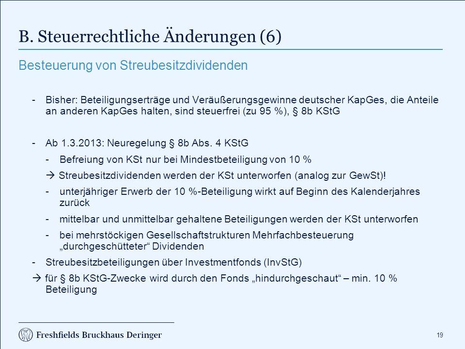 19 B. Steuerrechtliche Änderungen (6) Besteuerung von Streubesitzdividenden -Bisher: Beteiligungserträge und Veräußerungsgewinne deutscher KapGes, die