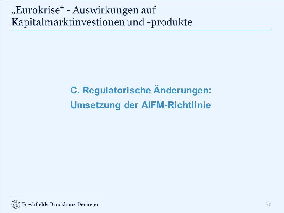 """20 """"Eurokrise"""" - Auswirkungen auf Kapitalmarktinvestionen und -produkte C. Regulatorische Änderungen: Umsetzung der AIFM-Richtlinie"""