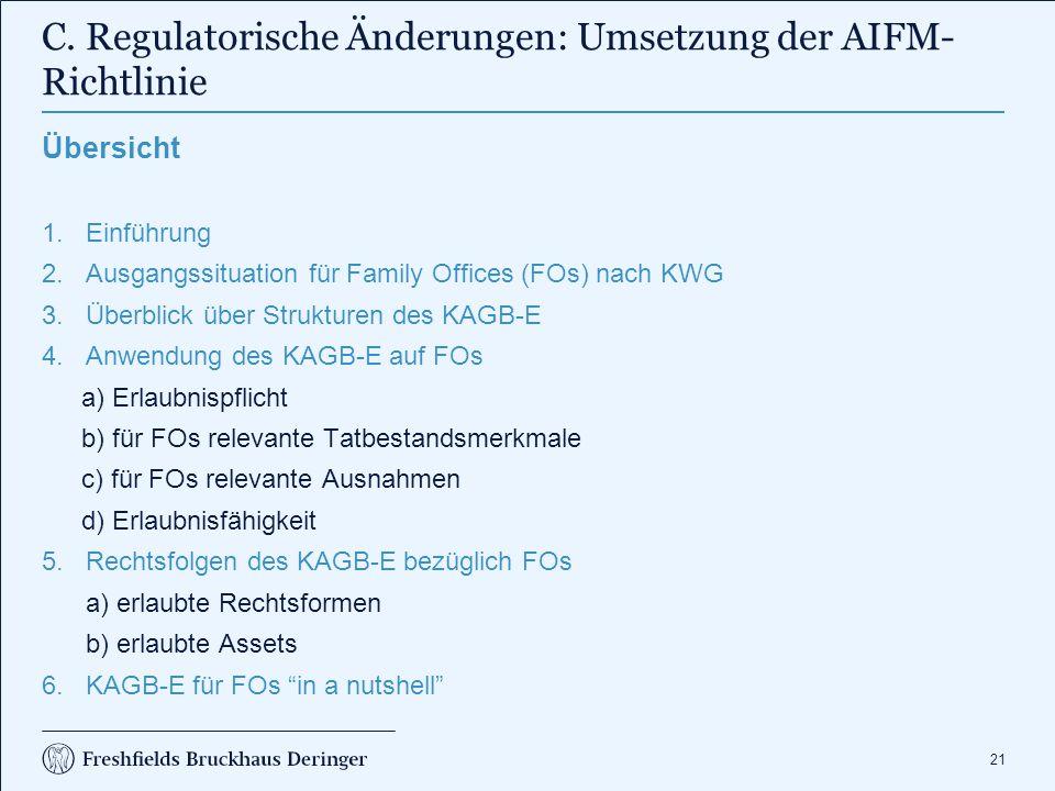 21 C. Regulatorische Änderungen: Umsetzung der AIFM- Richtlinie Übersicht 1.Einführung 2.Ausgangssituation für Family Offices (FOs) nach KWG 3.Überbli