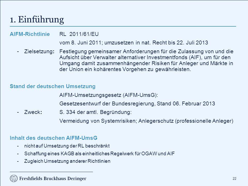 22 1. Einführung AIFM-Richtlinie RL 2011/61/EU vom 8. Juni 2011; umzusetzen in nat. Recht bis 22. Juli 2013 Zielsetzung: Festlegung gemeinsamer Anfor