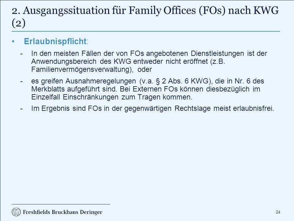 24 2. Ausgangssituation für Family Offices (FOs) nach KWG (2) Erlaubnispflicht: In den meisten Fällen der von FOs angebotenen Dienstleistungen ist de