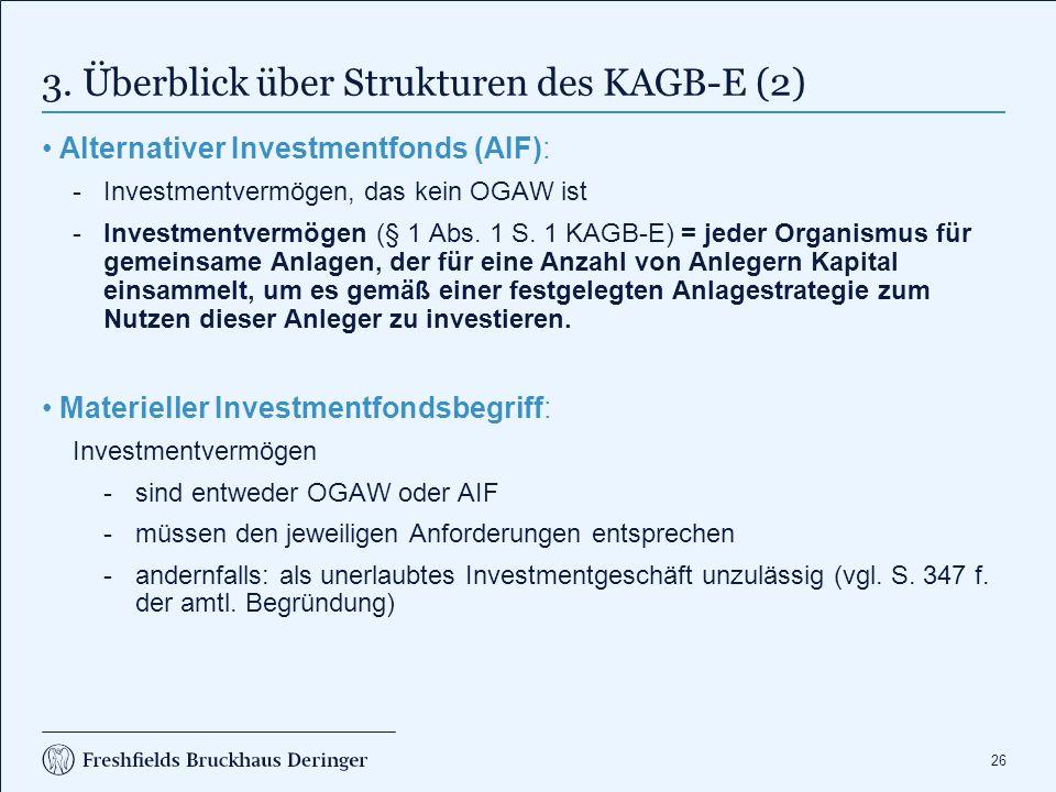 26 3. Überblick über Strukturen des KAGB-E (2) Alternativer Investmentfonds (AIF): Investmentvermögen, das kein OGAW ist Investmentvermögen (§ 1 Abs