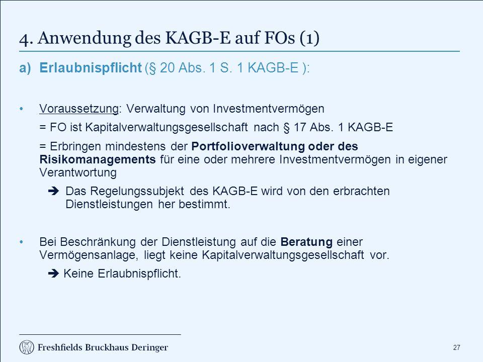 27 4. Anwendung des KAGB-E auf FOs (1) a)Erlaubnispflicht (§ 20 Abs. 1 S. 1 KAGB-E ): Voraussetzung: Verwaltung von Investmentvermögen = FO ist Kapita