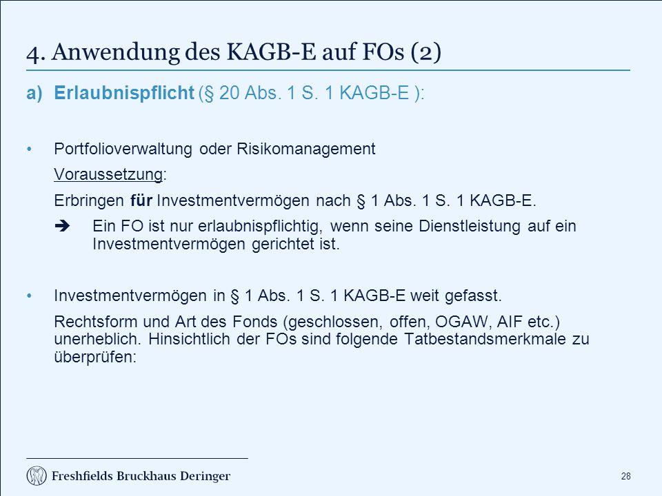 28 4. Anwendung des KAGB-E auf FOs (2) a)Erlaubnispflicht (§ 20 Abs. 1 S. 1 KAGB-E ): Portfolioverwaltung oder Risikomanagement Voraussetzung: Erbring