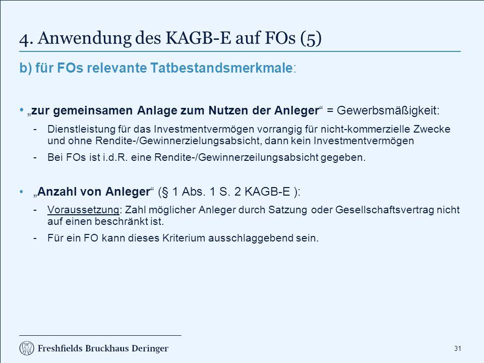 """31 4. Anwendung des KAGB-E auf FOs (5) b) für FOs relevante Tatbestandsmerkmale: """"zur gemeinsamen Anlage zum Nutzen der Anleger"""" = Gewerbsmäßigkeit: """