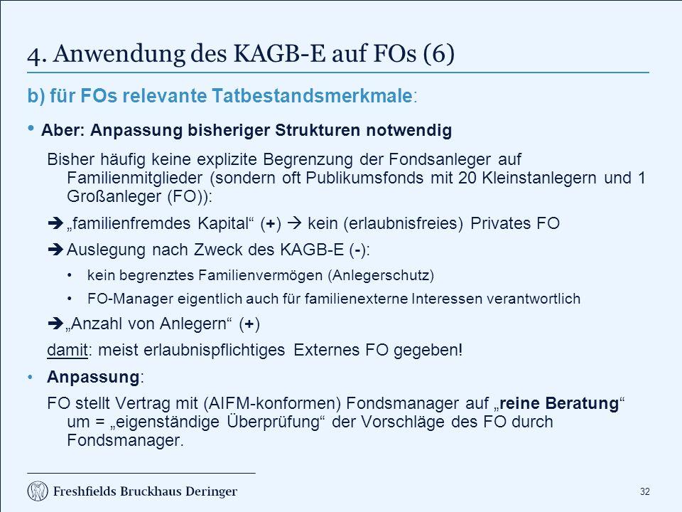 32 4. Anwendung des KAGB-E auf FOs (6) b) für FOs relevante Tatbestandsmerkmale: Aber: Anpassung bisheriger Strukturen notwendig Bisher häufig keine e