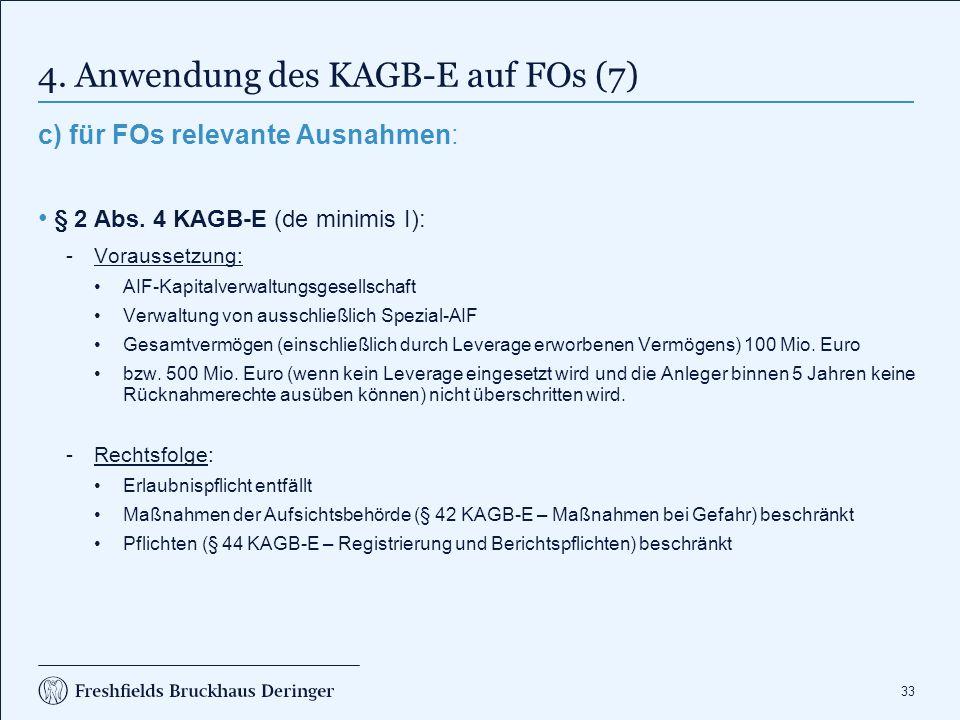 33 4. Anwendung des KAGB-E auf FOs (7) c) für FOs relevante Ausnahmen: § 2 Abs. 4 KAGB-E (de minimis I): Voraussetzung: AIF-Kapitalverwaltungsgesells