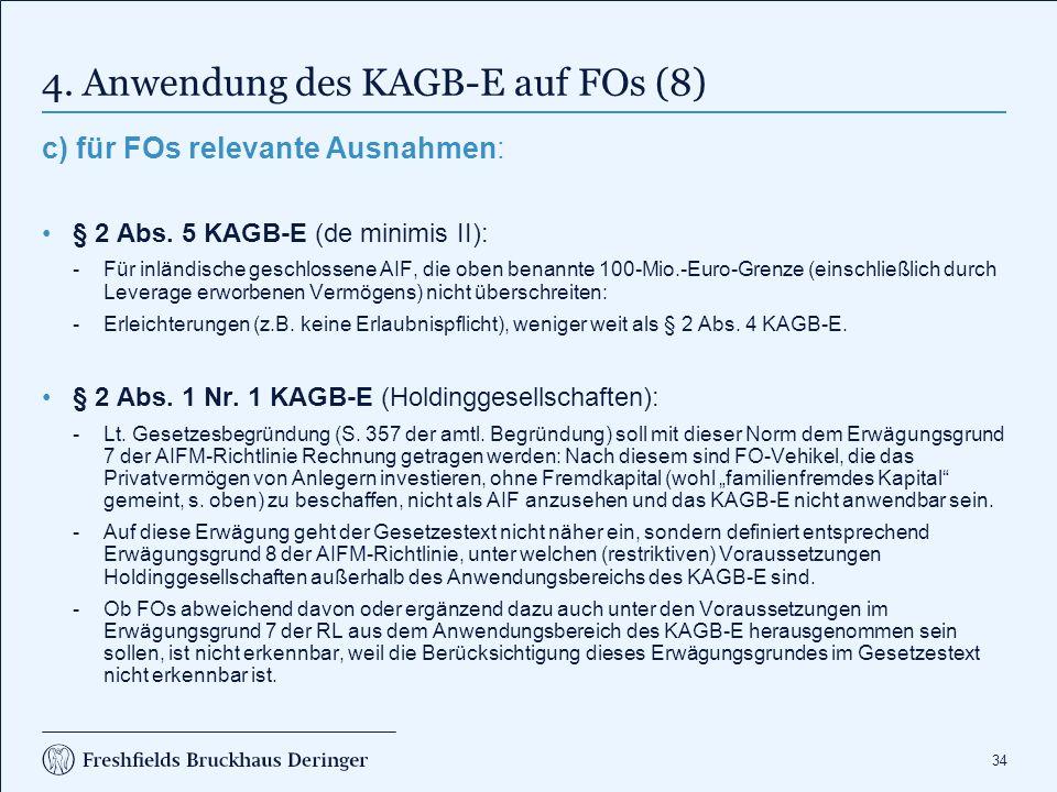 34 4. Anwendung des KAGB-E auf FOs (8) c) für FOs relevante Ausnahmen: § 2 Abs. 5 KAGB-E (de minimis II): Für inländische geschlossene AIF, die oben