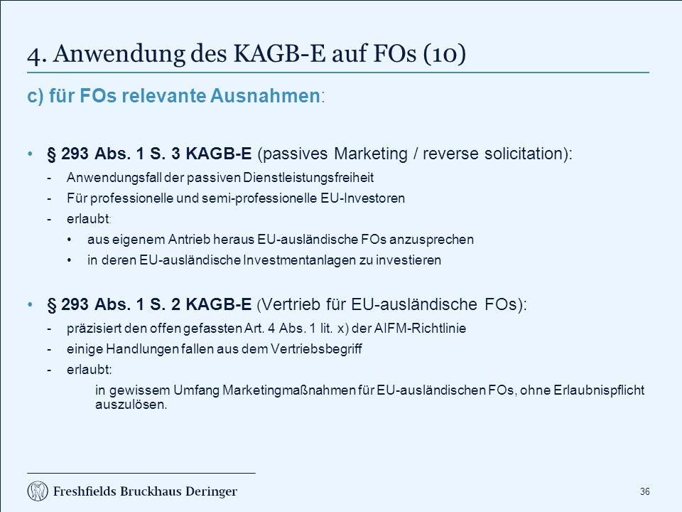 36 4. Anwendung des KAGB-E auf FOs (10) c) für FOs relevante Ausnahmen: § 293 Abs. 1 S. 3 KAGB-E (passives Marketing / reverse solicitation): Anwendu