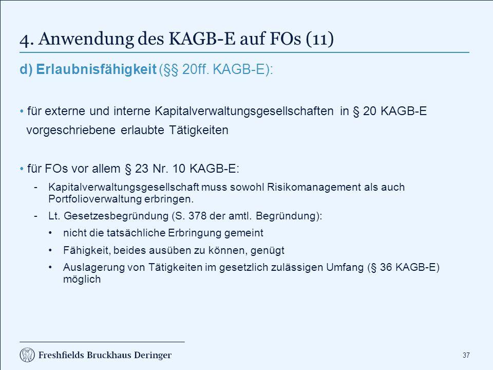37 4. Anwendung des KAGB-E auf FOs (11) d) Erlaubnisfähigkeit (§§ 20ff. KAGB-E): für externe und interne Kapitalverwaltungsgesellschaften in § 20 KAGB